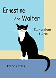 Ernestine And Walter: Stories from St Ives