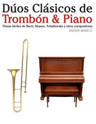 Dúos Clásicos de Trombón & Piano: Piezas fáciles de Bach, Strauss, Tchaikovsky y otros compositores - 9781478275930