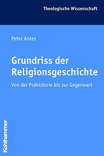 Grundriss der Religionsgeschichte: Von der Prähistorie bis zur Gegenwart (Theologische Wissenschaft / Sammelwerk für Studium und Beruf, Band 17)