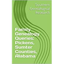 Family Genealogy Queries: Pickens, Sumter Counties, Alabama (Southern Genealogical Research) (English Edition)