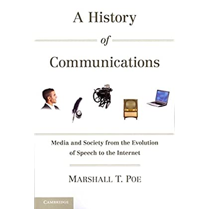 [A History of Communications: Media and Society from the Evolution of Speech to the Internet] (By: Marshall T. Poe) [published: February, 2011]