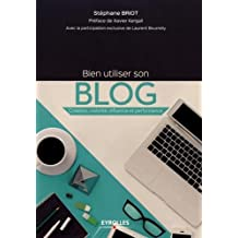 Bien utiliser son blog : Création, visibilité, influence et performance