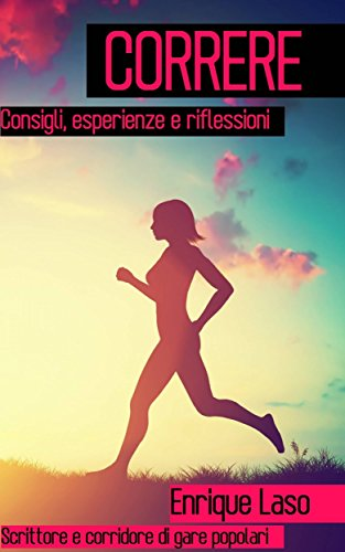 Correre -  Consigli, esperienze e riflessioni