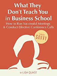What They Don't Teach You in Business School: How to Run Successful Meetings and Conduct Effective Conference Calls (Career Savvy) (English Edition)