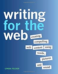 Writing for the Web: Creating Compelling Web Content Using Words, Pictures, and Sound by Lynda Felder (2011-11-06)