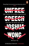 Unfree Speech: The Threat to Global Democracy and Why We Must Act, Now - Joshua Wong, Jason Y. Ng