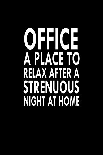 Office A Place To Relax After A Strenuous Night At Home: Great Gift Idea With Funny Saying On Cover, For Coworkers (100 Pages, Lined Blank 6
