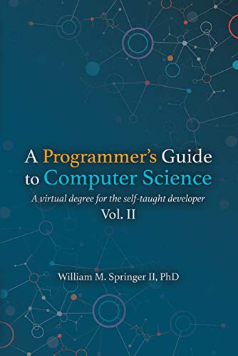 A Programmer's Guide to Computer Science: A virtual degree for the self-taught developer (English Edition)
