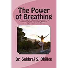 [ THE POWER OF BREATHING: A PRACTICAL SCIENTIFIC APPROACH TO BREATHING FOR PHYSICAL, MENTAL, AND SPIRITUAL WELL-BEING BASED ON ANCIENT EXPERIENC ] BY Dhillon, Dr Sukhraj S ( AUTHOR )Oct-24-2011 ( Paperback )