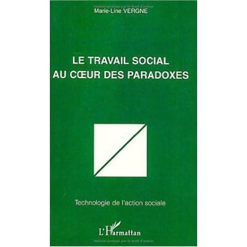 Le travail social au coeur des paradoxes (Technologie de l'action sociale)