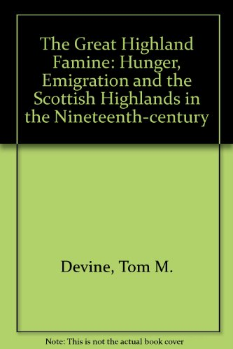 The Great Highland Famine: Hunger, Emigration and the Scottish Highlands in the Nineteenth-century