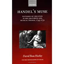 Handel's Muse: Patterns of Creation in His Oratorios and Musical Dramas, 1743-1751 (Oxford Monographs on Music)