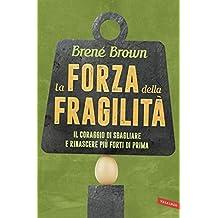 La forza della fragilità: Il coraggio di sbagliare e rinascere più forti di prima (Italian Edition)