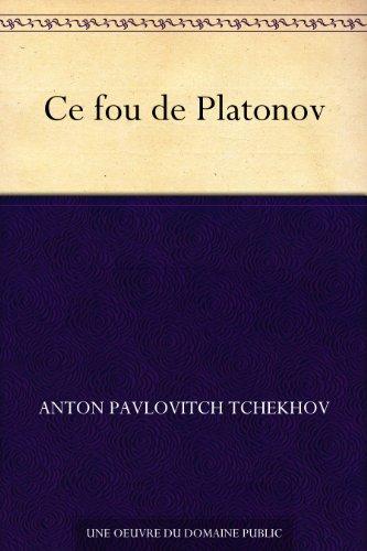 Ce fou de Platonov par Anton Pavlovitch Tchekhov