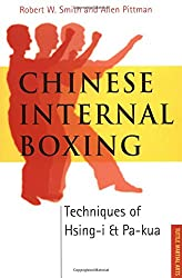 Chinese Internal Boxing: Techniques of Hsing-i and Pa-kua
