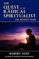 The Quest of the Radical Spiritualist by Robert Egby (2009-06-01)