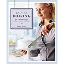 Back to Baking: 200 Timeless Recipes to Bake, Share, and Enjoy by Anna Olson (2011-12-01)