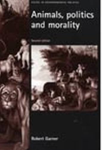 Animals, Politics and Morality: Second edition (Issues in Environmental Politics MUP) by Robert Garner (2004-12-09)