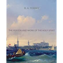 The Person and Work of The Holy Spirit by R. A. Torrey (2011-10-12)