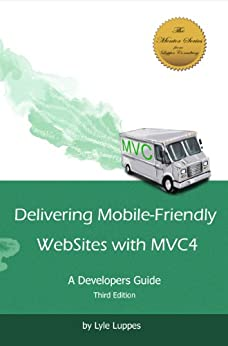 Delivering Mobile-Friendly WebSites with MVC4: A Developers Guide (English Edition) von [Luppes, Lyle]