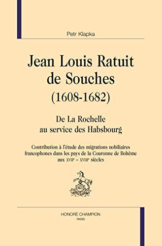 Jean Louis Ratuit de Souches (1608-1682). De la Rochelle au service des Habsbourg. Contribution à l'étude des migrations nobiliaires francophones dans ... Couronne de Bohême aux XVIIe-XVIIIe siècles.