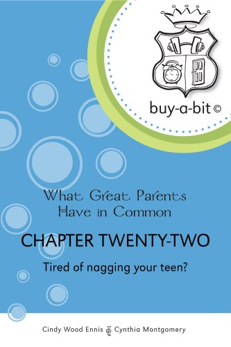 buy-a-bit Chapter 22: Age 13ish to 18 ~ Tired of nagging your teen? (What Great Parents Have in Common)