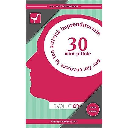 30 Minipillole Per Far Crescere La Tua Attività Imprenditoriale (Collana Formazione Vol. 4)