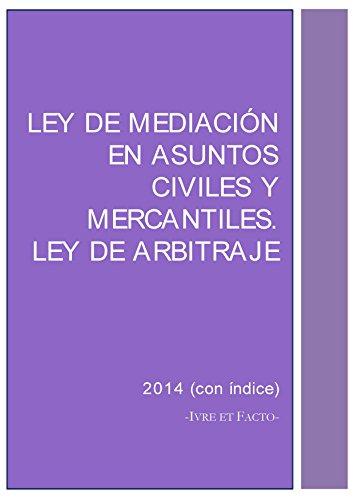 Ley de Mediación en asuntos civiles y mercantiles. Ley de Arbitraje: noviembre 2014 (con índice) (Códigos Legales) por Iure et Facto