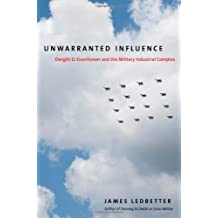 Unwarranted Influence: Dwight D. Eisenhower and the Military Industrial Complex (Icons of America)