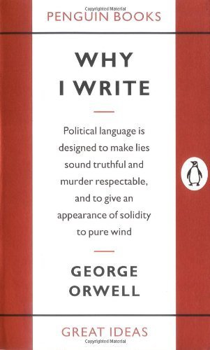 Why I Write (Penguin Great Ideas) by Orwell, George (2005) Paperback