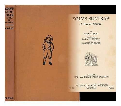 Solve Suntrap, a Boy of Norway, by Hans Aanrud, Translated by Dagny Mortenson and Margery W. Bianco; Illustrated by Ingri and Edgar Parin D'aulaire