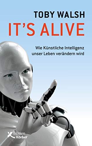 It's alive: Wie künstliche Intelligenz unser Leben verändern wird