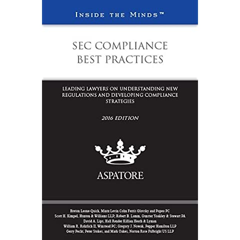 SEC Compliance Best Practices, 2016 ed.: Leading Lawyers on Understanding New Regulations and Developing Compliance Strategies (Inside the Minds) by Breton Leone-Quick