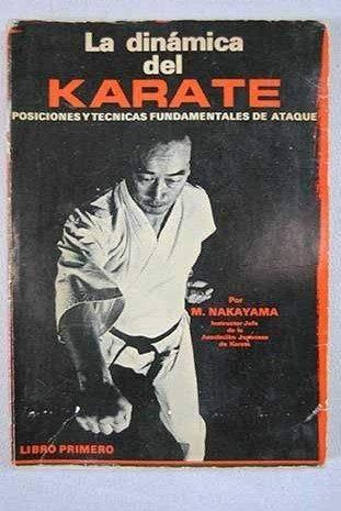 La Dinámica Del Karate: posiciones y técnicas fundamentales de ataque. Libro primero
