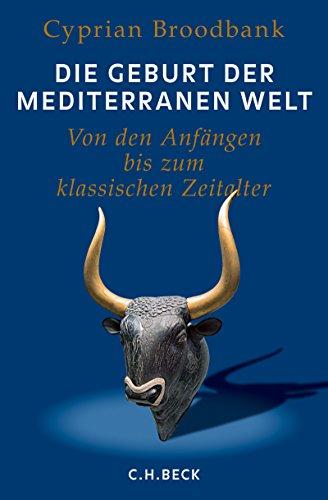 Die Geburt der mediterranen Welt: Von den Anfängen bis zum klassischen Zeitalter
