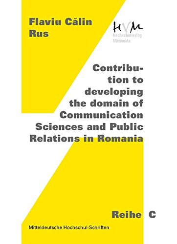 Contribution to developing the domain of Communication Sciences and Public Relations in Romania (Reihe C: Medienpolitik, Marketing, PR und Öffentlichkeitsarbeit)
