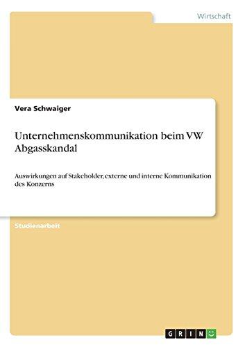 Unternehmenskommunikation beim VW Abgasskandal: Auswirkungen auf Stakeholder, externe und interne Kommunikation des Konzerns