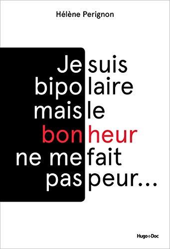 Je suis bipolaire mais le bonheur ne me fait pas peur par Helene Perignon