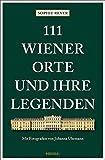 111 Wiener Orte und ihre Legenden: Reiseführer (111 Orte ...)