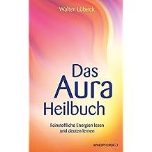 Das Aura-Heilbuch - Feinstoffliche Energien lesen und deuten lernen
