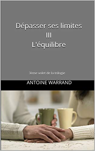 Couverture du livre Dépasser ses limites III L'équilibre: 3ème volet de la trilogie