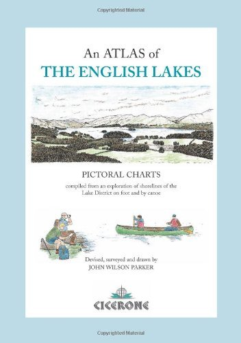 An Atlas of The English Lakes: Pictorial Charts compiled from an exploration of the shorelines of the Lake District on Foot and by canoe by John Wilson Parker (1-Mar-2002) Hardcover