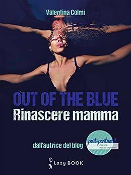 Out of the blue - Rinascere mamma di [Colmi, Valentina]