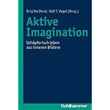 Aktive Imagination: Schöpferisch leben aus inneren Bildern
