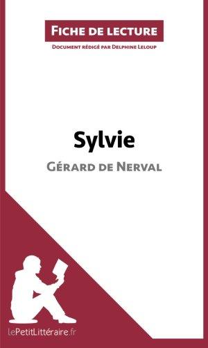 Sylvie de Grard de Nerval (Fiche de lecture): Rsum Complet Et Analyse Dtaille De L'oeuvre