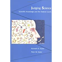 Judging Science: Scientific Knowledge and the Federal Courts by Kenneth R. Foster (1997-05-23)