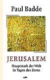 Jerusalem: Hauptstadt der Welt in Tagen des Zorns