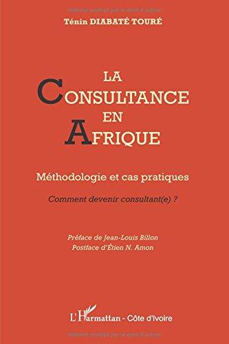 Consultance en Afrique Méthodologie et Cas Pratiques Comment Devenir Consultante par Ténin Diabaté Touré