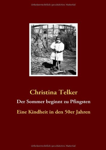 Der Sommer beginnt zu Pfingsten: Eine Kindheit in den 50er Jahren