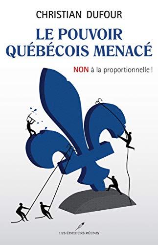 Le pouvoir québécois menacé: NON à la proportionnelle ! (French Edition)
